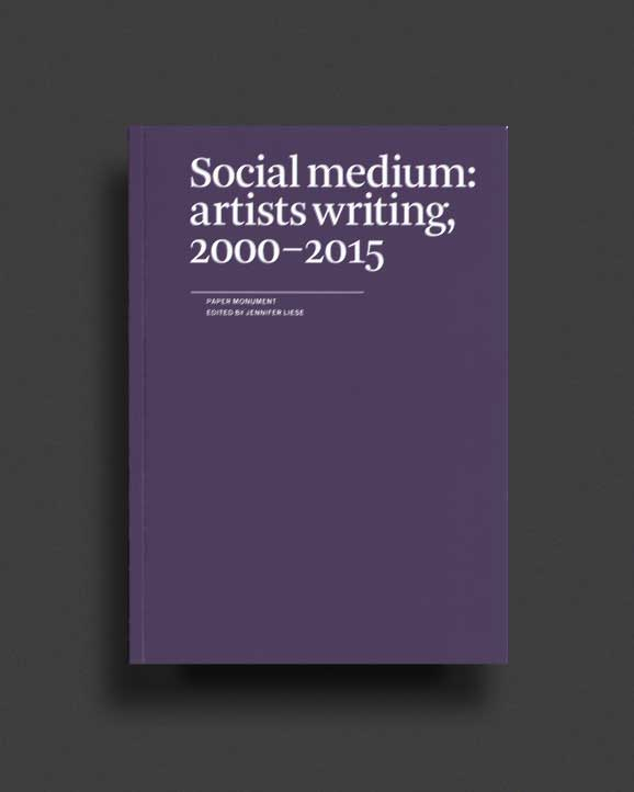 Social Medium: Artists Writing, 2000–2015 | World Food Books