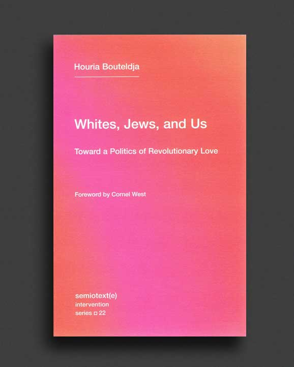 Whites, Jews, and Us : Toward a Politics of Revolutionary