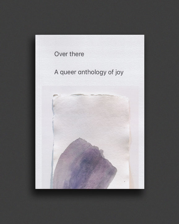 Over There : A Queer Anthology of Joy | World Food Books